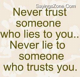 Never Trust Someone Who Lies To You, Never Lie To Someone Who Truts You