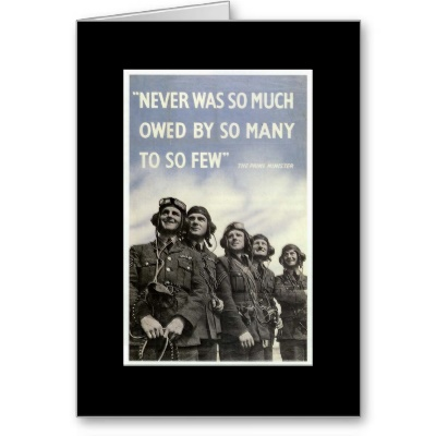 """""""Never Was So Much Owed By So Many To So Few"""""""