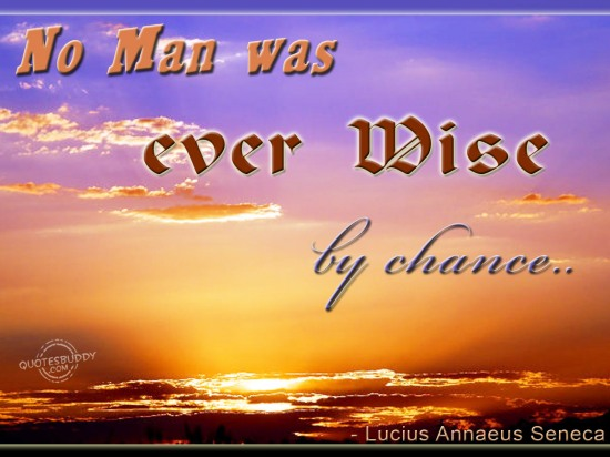 No Man Was Ever Wise By Chance