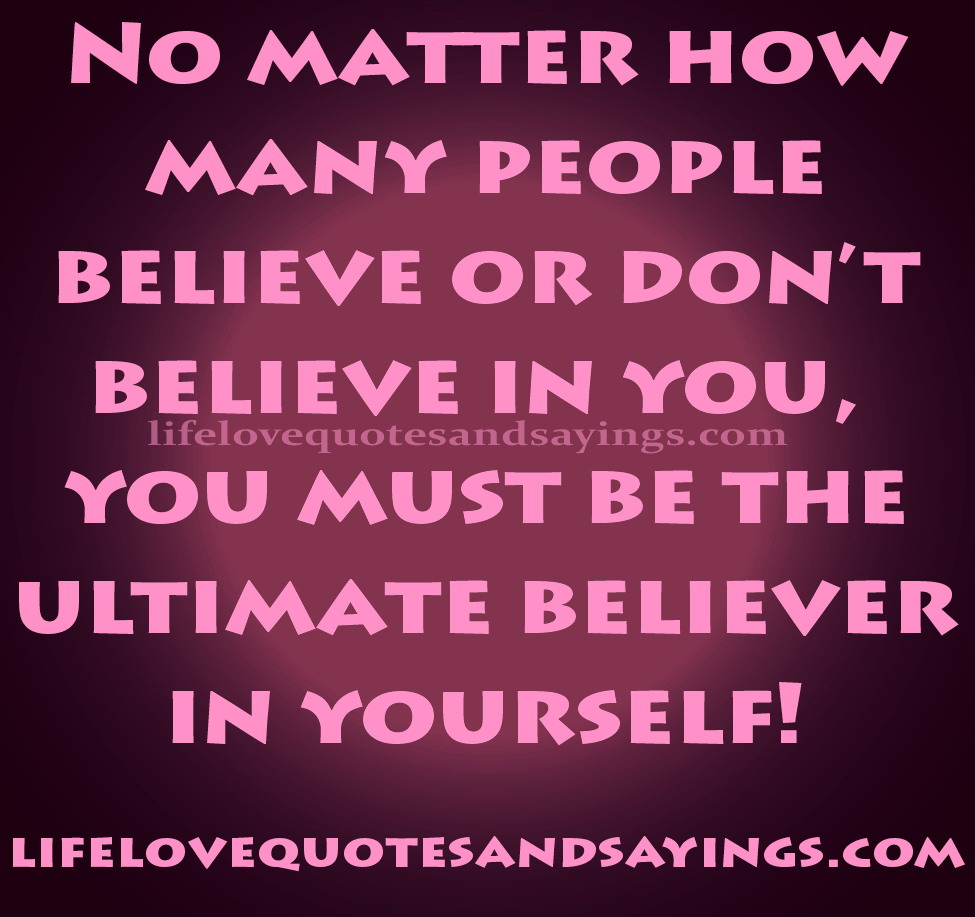 No Matter How Many People Believe Or Don't Believe In You, You Must Be The Ultimate Believer In Yourself!