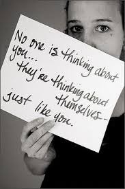 No One Is Thinking About You, They're Thinking About Themselves, Just Like You