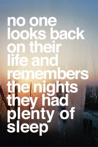No One Looks Back On Their Life And Remembers The Nights They Had Plenty of Sleep ~ Apology Quote