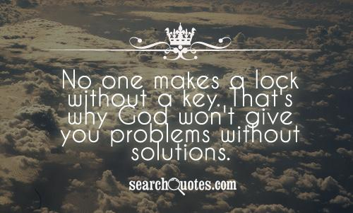 No One Makes A Lock Without Key. That's Why God Won't Give You Problems Without Solutions