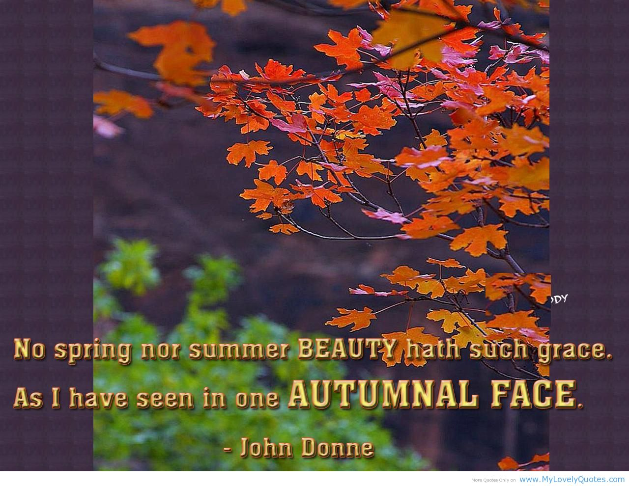 No Spring Not Summer Beauty Hath Such Grace. As I Have Seen In One Autumnal Face