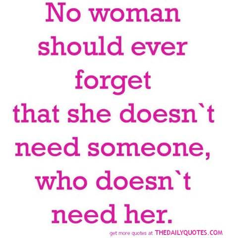 No Woman Should Ever Forget That She Doesn't Need Someone, Who Doesn't Need Her