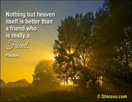 Nothing But Heaven Itself Is Better Then a Friend Who Is ...