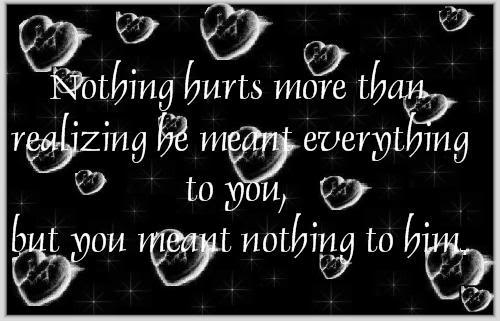 Nothing Hurts More Than Realizing He Meant Everything To You, But You Meant Nothing To Him