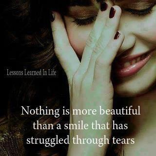 Nothing Is More Beautiful Than a Smile That Has Struggled Through Tears