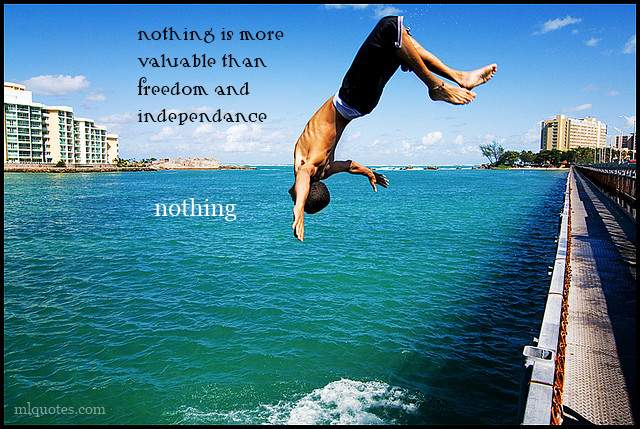 Nothing Is More Valuable Than Freedom And Independence, Nothing