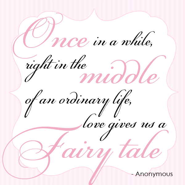 Once In A While, Right In The Middle Of An Ordinary Life, Love Gives Us A Fairy Tale