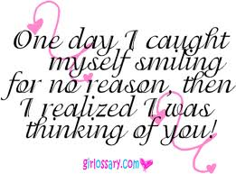 One Day I Caught Myself Smiling For No Reason, Then I Realized I Was Thinking Of You!
