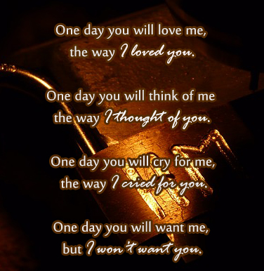 One Day You Will Love Me, The Way I Loved You