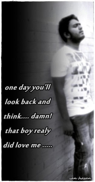One Day You'll Look Back And Think, Damn! That Boy Realy Did Love Me