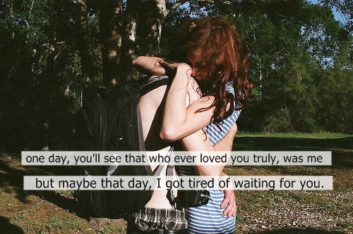 Waiting For The One You Love Quotes: One Day, You'll See That Who Ever Loved You Truly, Was Me
