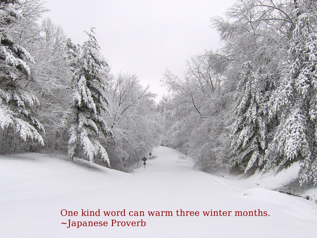 One Kind Word Can Warm There Winter Months