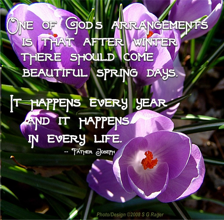 One Of God's Arrangements Is That After Winter There Should Come Beautiful Spring Days. It Happens Every Year And It Happens In Every Life