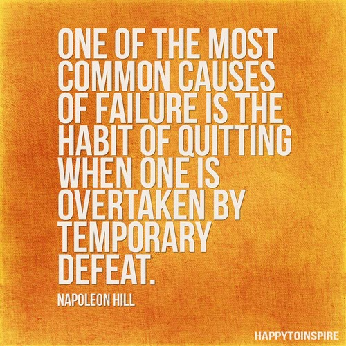 One Of The Most Common Causes Of Failure Is The Habit Of Quitting When One Is Overtaken By Temporary Defeat