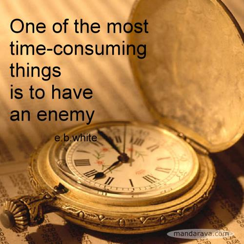One Of The Most Time Consuming Things Is To Have An Enemy
