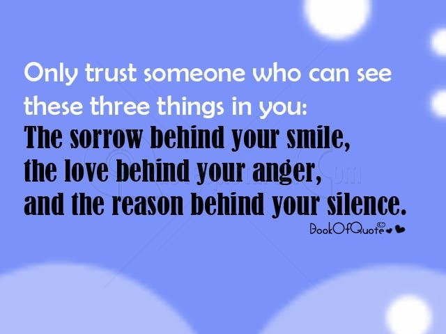 Only Trust Someone Who Can See These Three Things In You, The Sorrow Behind Your Smile, The Love Behind Your Silence