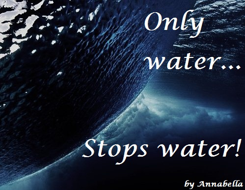 Only Water. Stops Water!