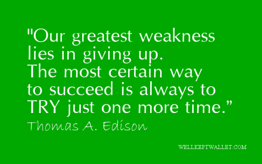 """""""Our Greatest Weakness Lies In Giving Up. The Most Certain Way To Succeed Is Always To Try Just One More Time"""""""