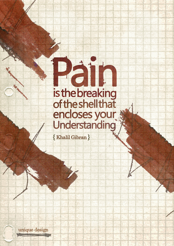 Pain Is The Breaking Of The Shell That Encloses Your Understanding