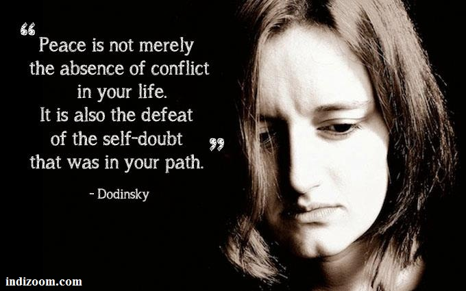 """""""Peace Is Not Merely The Absence Of Conflict In Your Life. It Is Also The Defeat Of The Self Doubt That Was In Your Path"""""""