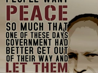 Peace So Much That One Of These Days Government Had Better Get Out Of Their Way And Let Them