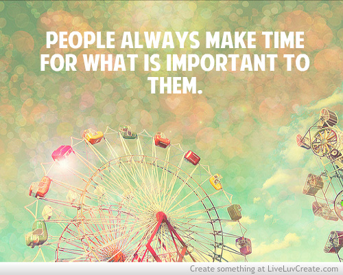 People Always Make Time For What Is Important To Them