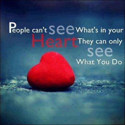 People Can't See What's In Your Heart They Can Only See What You Do