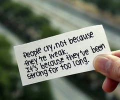 People Cry, Not Because They're Weak. It's Because They've Been Strong For Too Long ~ Apology Quote