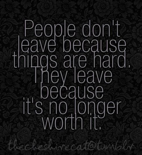People Don't Leave Because Things Are Hard. They Leave Because It's No Longer Worth It
