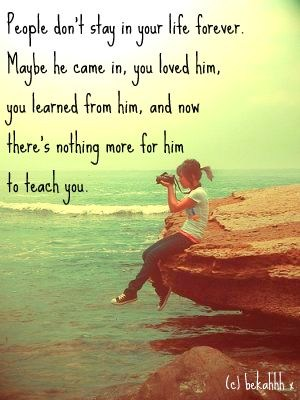 People Don't Stay In Your Life Forever. Maybe He Came In, You Loved Him, You Learned From Him, And Now There's Nothing More For Him To Teach You