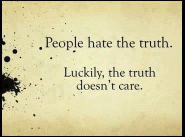People Hate The Truth. Luckily, The Truth Doesn't Care ~ Apology Quote