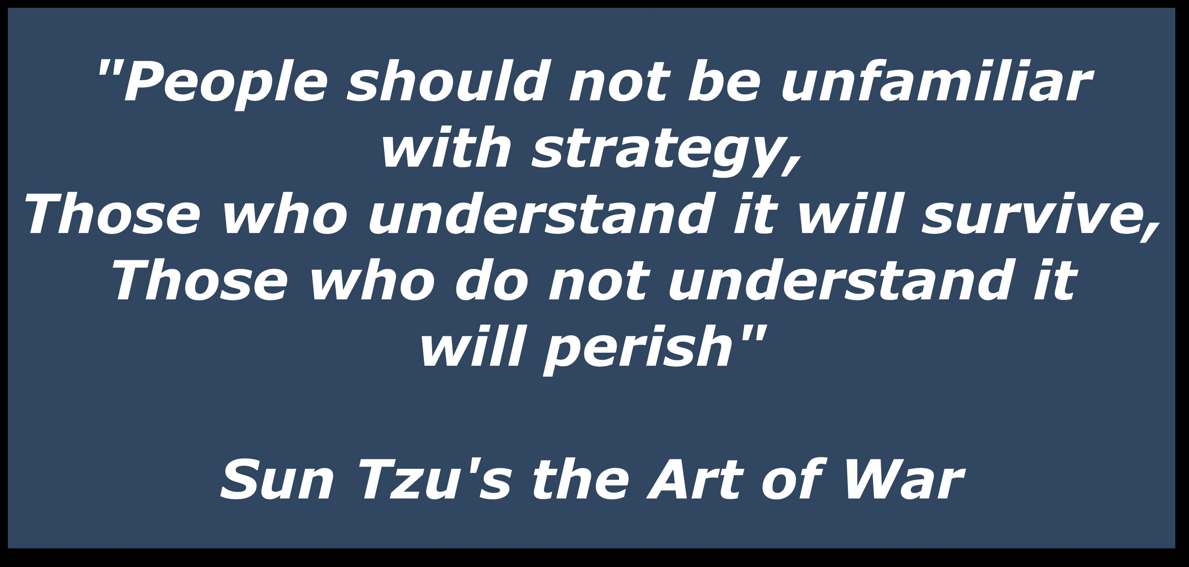 """People Should Not Be Unfamiliar With Strategy, Those Who Understand It Will Survive, Those Who Do Not Understand It Will Perish"""