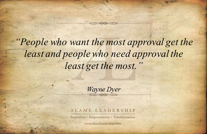 """""""People Who Want The Most Approval Get The Least And People Who Need Approval The Least Get The Most"""""""