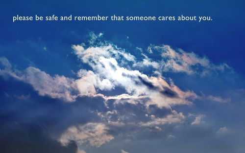 Please Be Safe And Remember That Someone Cares About You