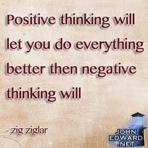Positive Thinking Will Let You Do Everything Better Then Negative Thinking Will