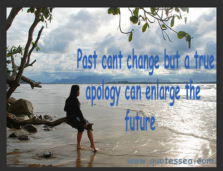 Post Cant Change But a True Apology Can Enlarge The Future ~ Apology Quote