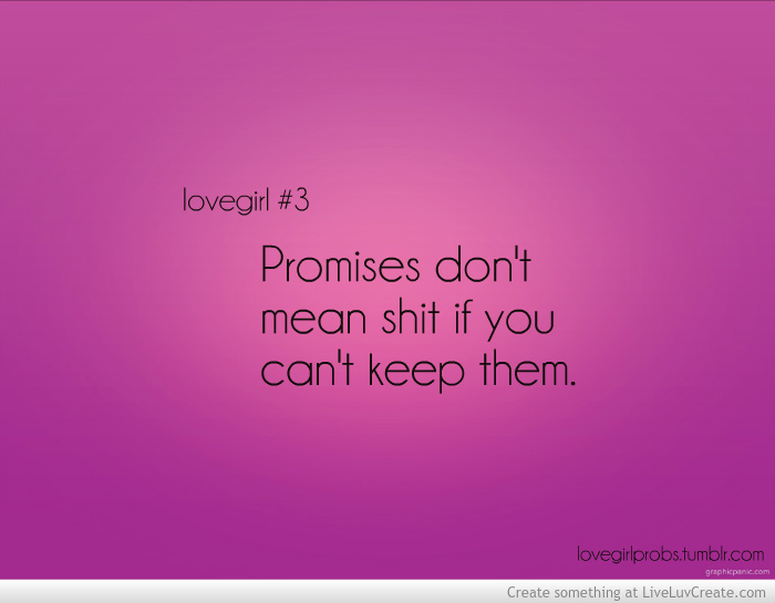 Promises Don't Mean Shit If You Can't Keep Them ~ Apology Quote