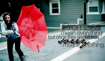 Promises Mean Everything But Once They Are Broken Sorry Means Nothing ~ Apology Quote