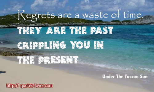 Regrets Are A Waste Of Time They Are The Past Crippling You In The Present