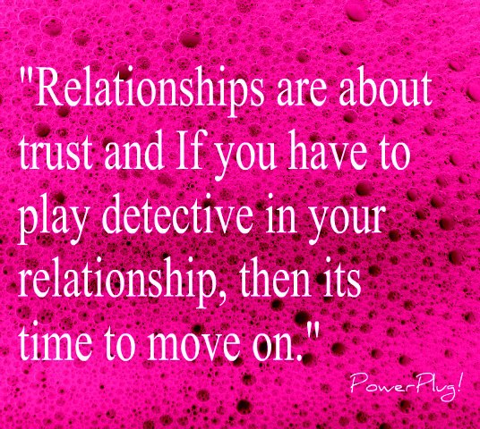 """Relationship Are About Trust And If You Have To Play Detective In Your Relationship, Then Its Time To Move On"""
