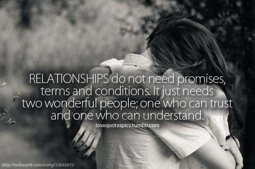 Relationship Do Not Need Promises, Terms And Conditions, It Just Needs Two Wonderful People, One Who Can Trust And One Who Can Understand
