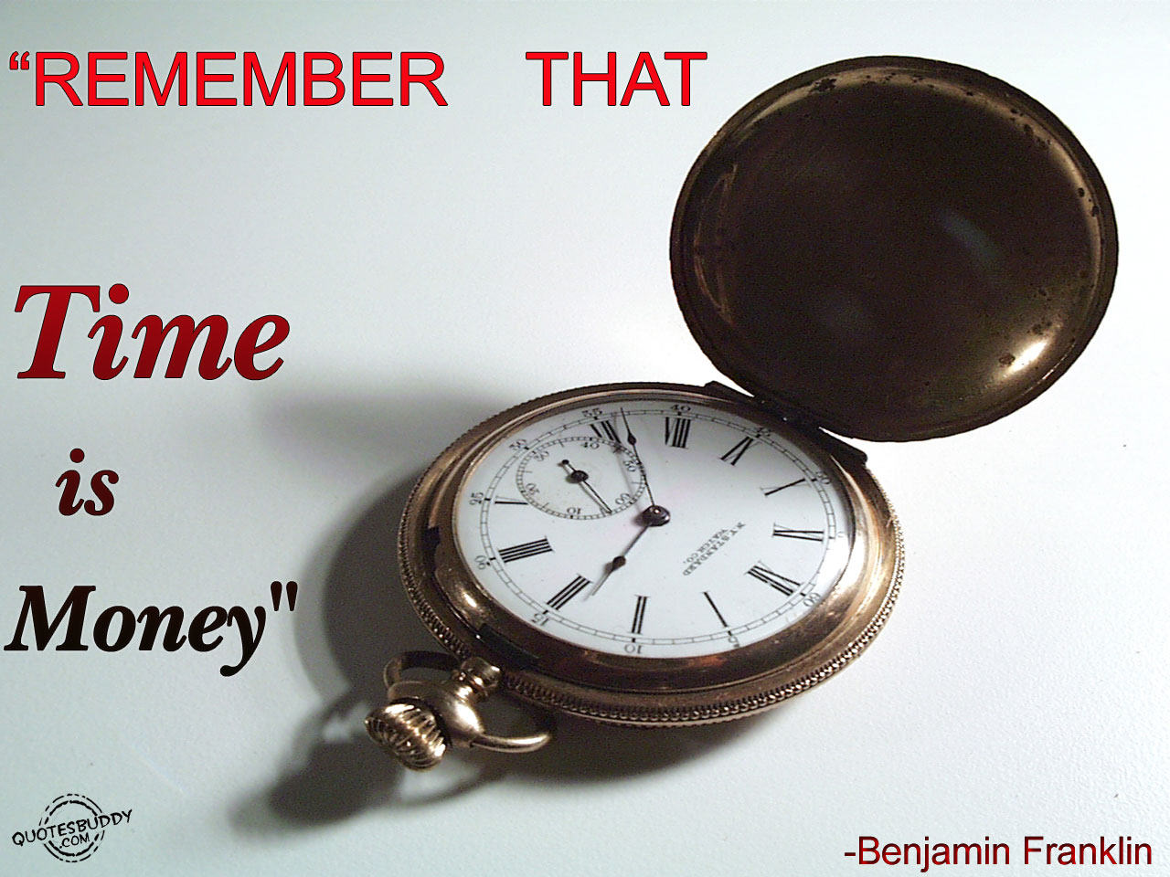 """Remember That Time Is Money"""