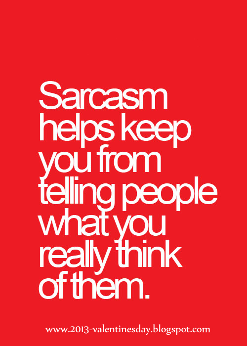 Sarcasm Helps Keep You From Telling People What You Really Think Of Them