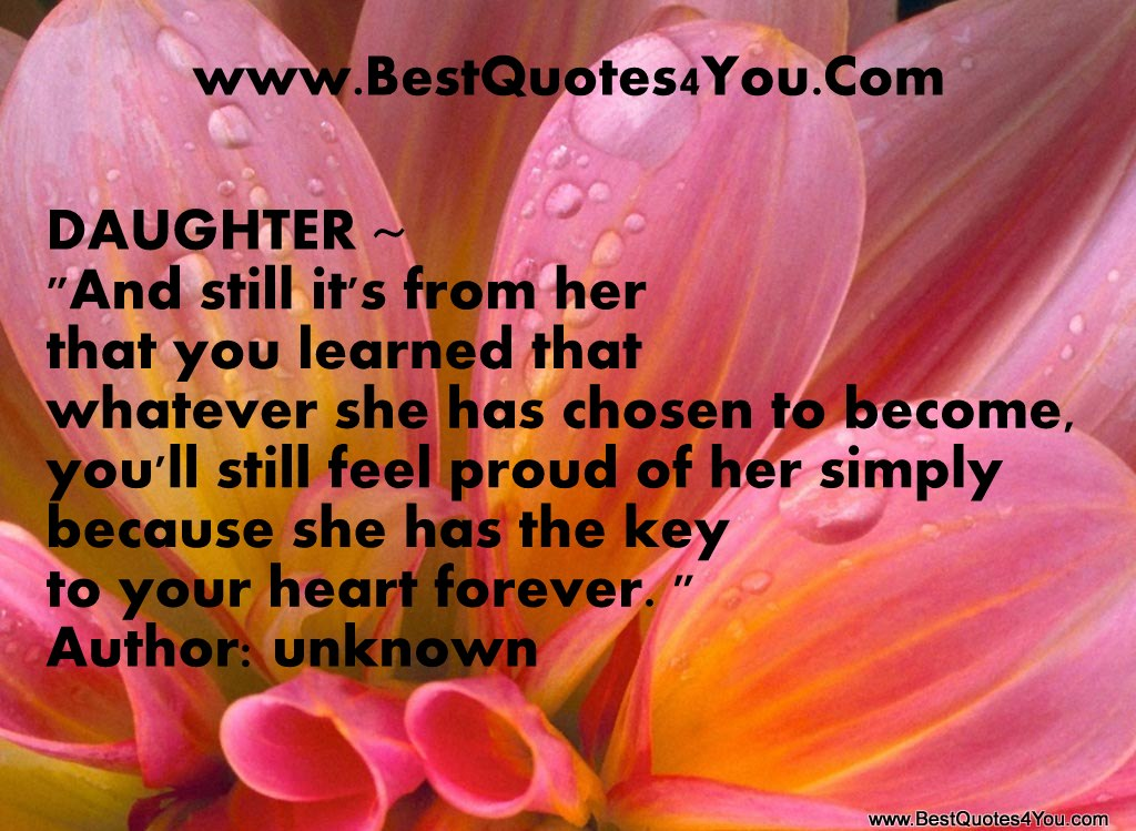 "Saughter ""And Still It's From Her That You Learned That Whatever She Has Chosen To Become, You'll Still Feel Proud of Her Simply Because She Has The Key To Your Heart Forever"