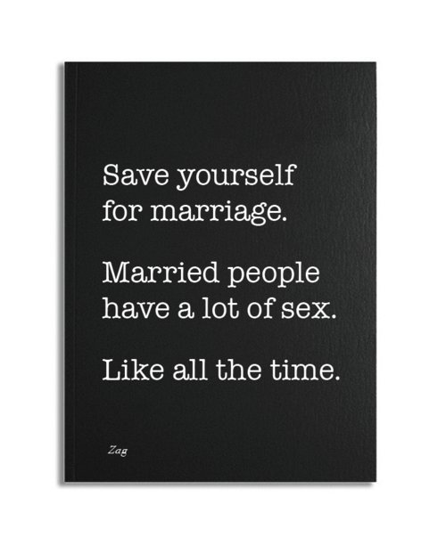 http://quotespictures.com/wp-content/uploads/2013/09/save-yourself-for-marriage-married-people-have-a-lot-of-sex-like-all-the-time.jpg