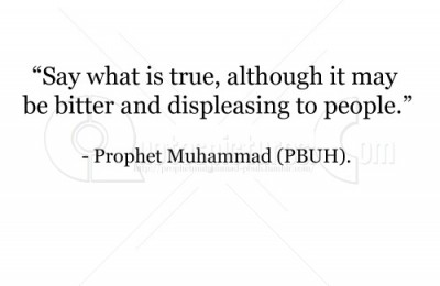 """""""Say What Is True, Although It May Be Bitter And Displeasing To People"""""""