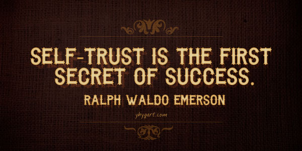 Self Trust Is The First Secret Of Success
